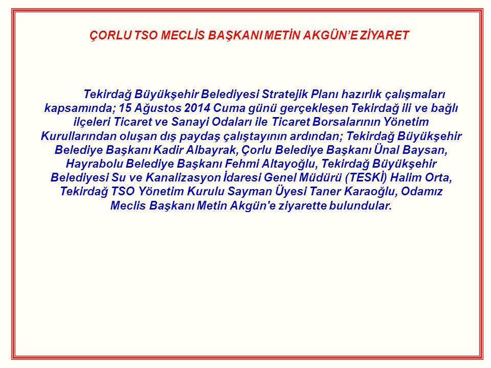 ÇORLU TSO MECLİS BAŞKANI METİN AKGÜN'E ZİYARET
