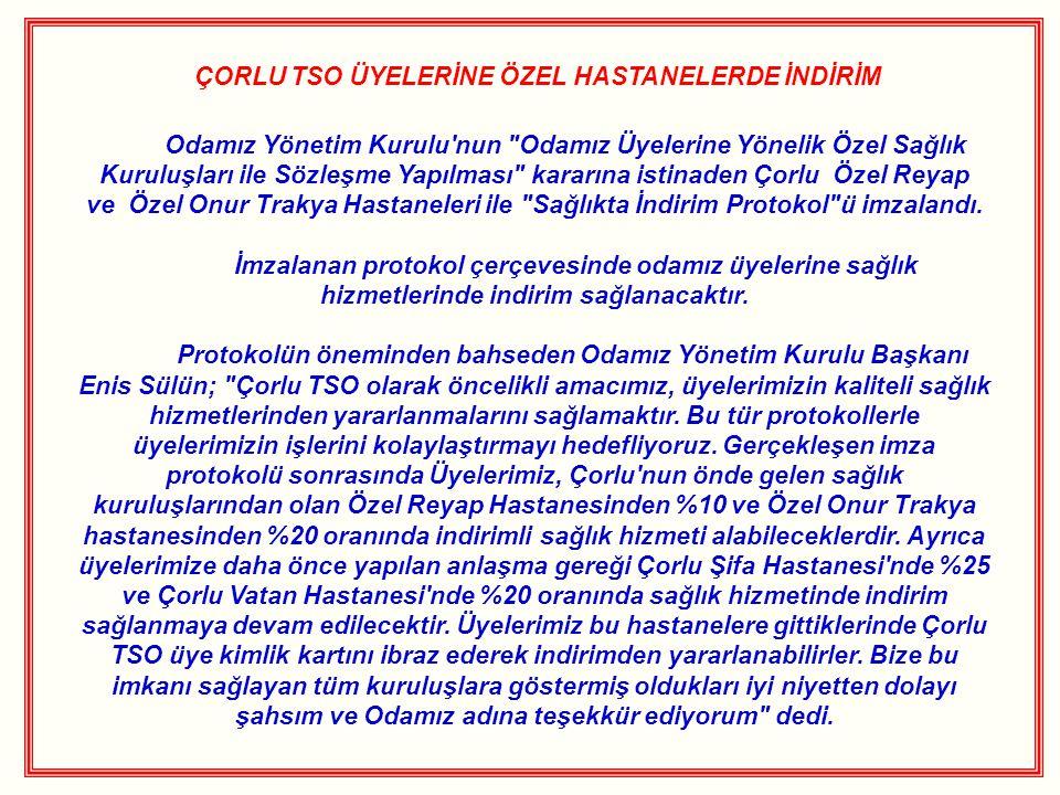 ÇORLU TSO ÜYELERİNE ÖZEL HASTANELERDE İNDİRİM