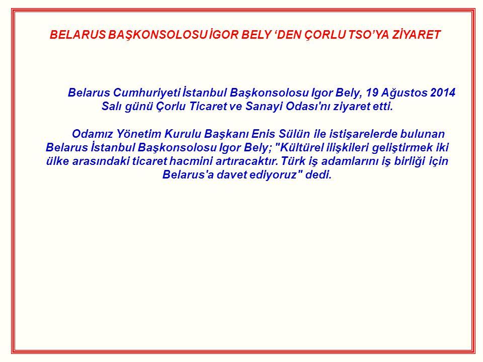 BELARUS BAŞKONSOLOSU İGOR BELY 'DEN ÇORLU TSO'YA ZİYARET