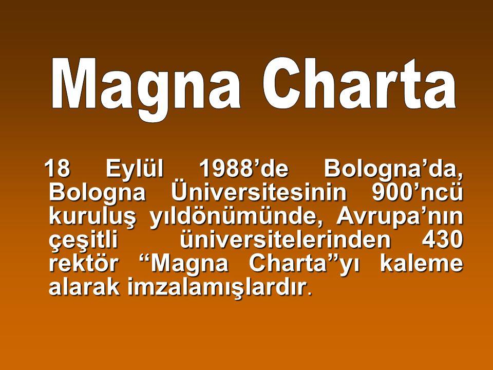 18 Eylül 1988'de Bologna'da, Bologna Üniversitesinin 900'ncü kuruluş yıldönümünde, Avrupa'nın çeşitli üniversitelerinden 430 rektör Magna Charta yı kaleme alarak imzalamışlardır.