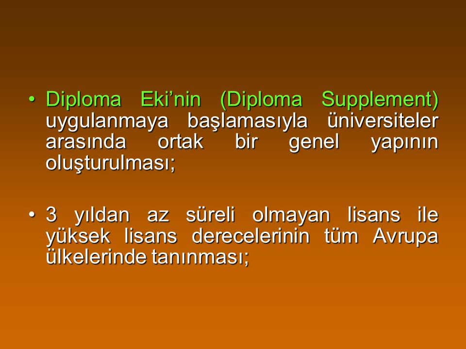 Diploma Eki'nin (Diploma Supplement) uygulanmaya başlamasıyla üniversiteler arasında ortak bir genel yapının oluşturulması;