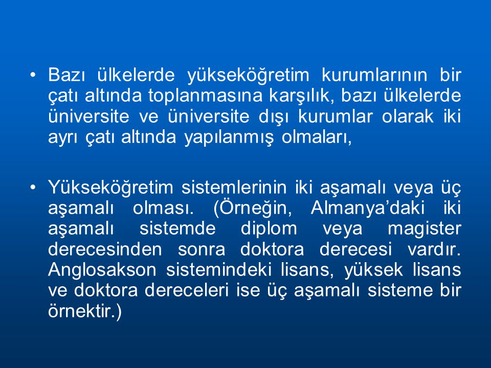 Bazı ülkelerde yükseköğretim kurumlarının bir çatı altında toplanmasına karşılık, bazı ülkelerde üniversite ve üniversite dışı kurumlar olarak iki ayrı çatı altında yapılanmış olmaları,