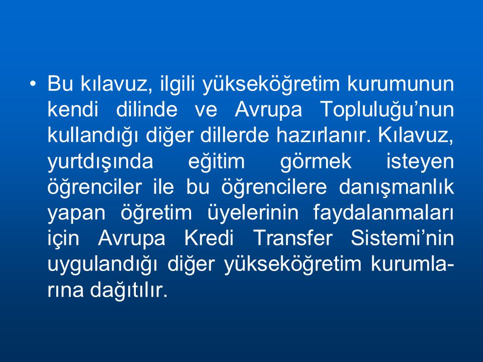 Bu kılavuz, ilgili yükseköğretim kurumunun kendi dilinde ve Avrupa Topluluğu'nun kullandığı diğer dillerde hazırlanır.