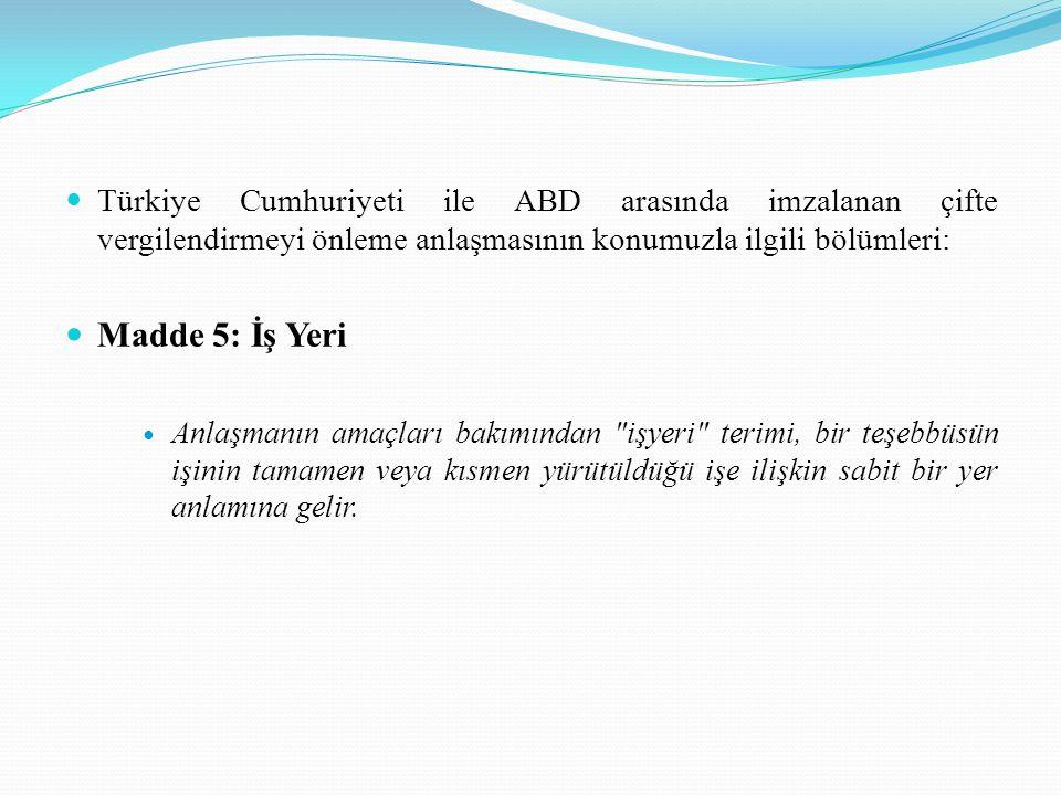 Türkiye Cumhuriyeti ile ABD arasında imzalanan çifte vergilendirmeyi önleme anlaşmasının konumuzla ilgili bölümleri: