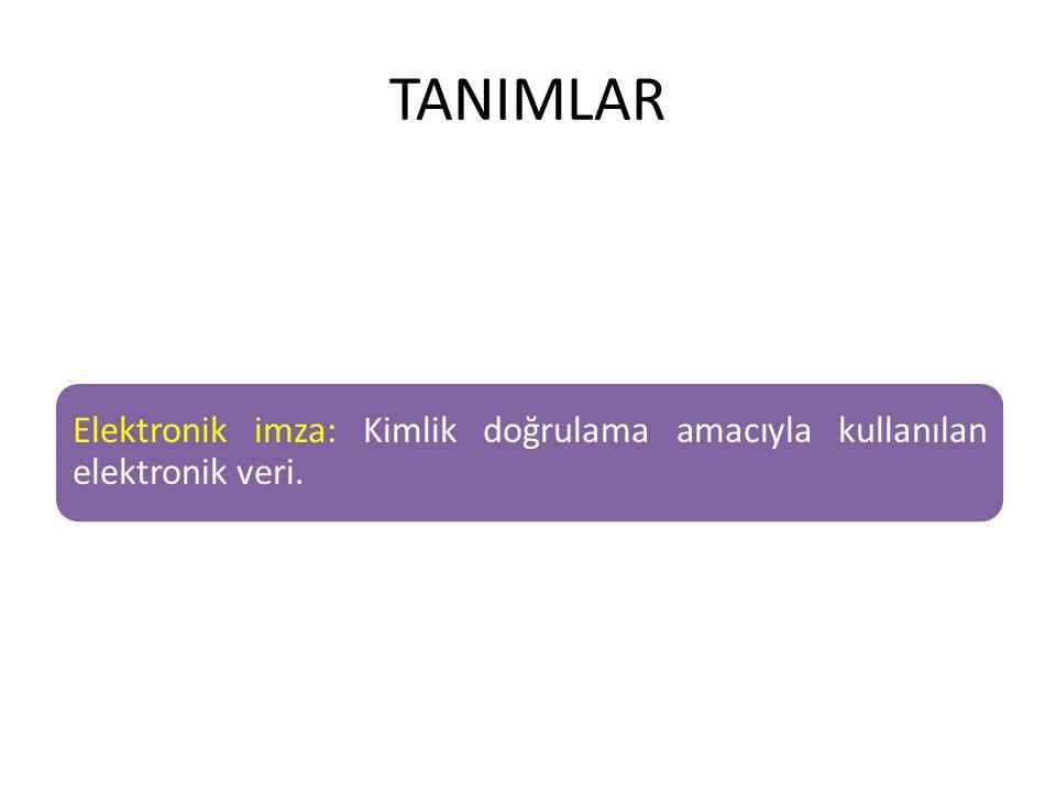 TANIMLAR Elektronik imza: Kimlik doğrulama amacıyla kullanılan elektronik veri.
