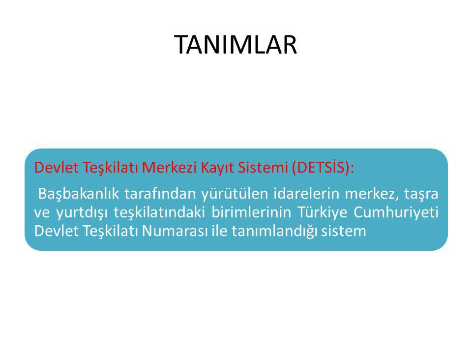 TANIMLAR Devlet Teşkilatı Merkezi Kayıt Sistemi (DETSİS):