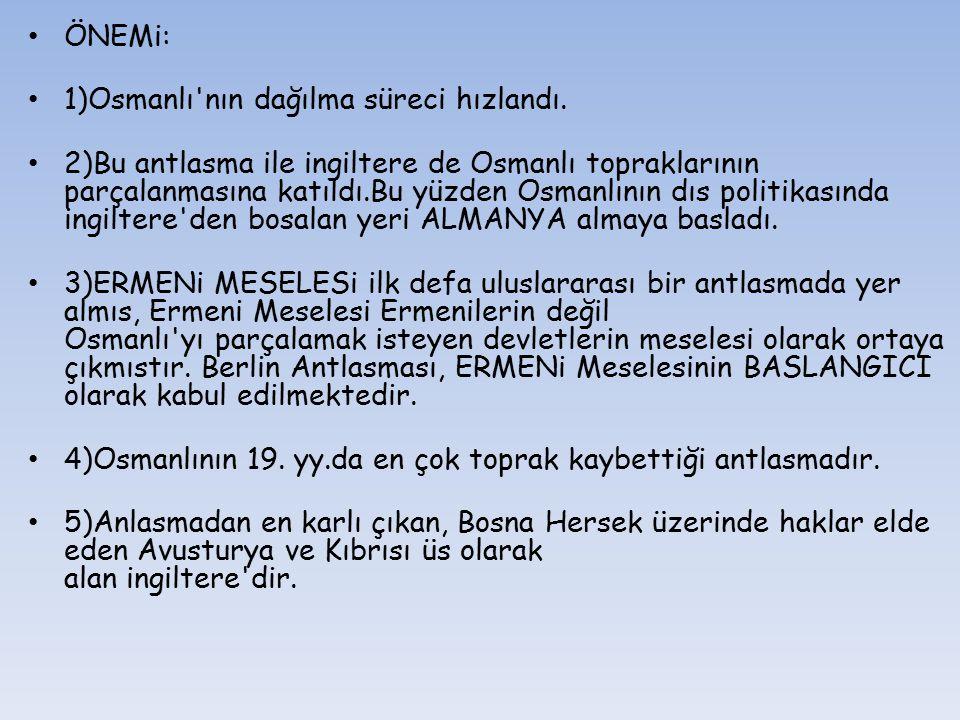 ÖNEMi: 1)Osmanlı nın dağılma süreci hızlandı.