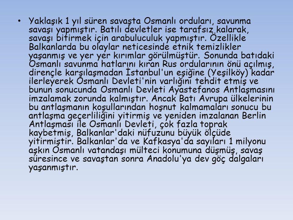 Yaklaşık 1 yıl süren savaşta Osmanlı orduları, savunma savaşı yapmıştır.