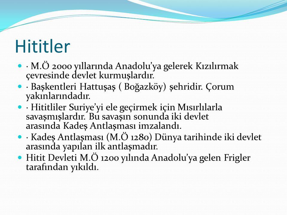Hititler · M.Ö 2000 yıllarında Anadolu'ya gelerek Kızılırmak çevresinde devlet kurmuşlardır.