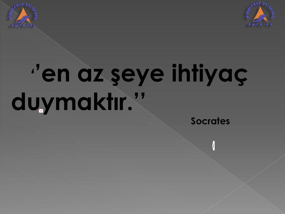 ''en az şeye ihtiyaç duymaktır.'' Socrates