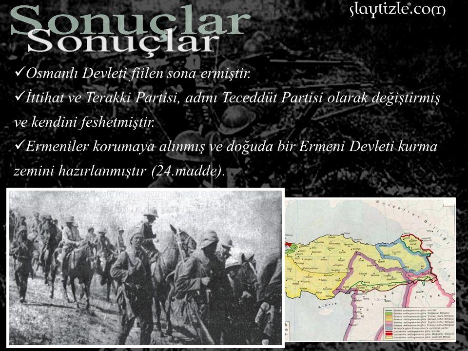 Sonuçlar Osmanlı Devleti fiilen sona ermiştir.