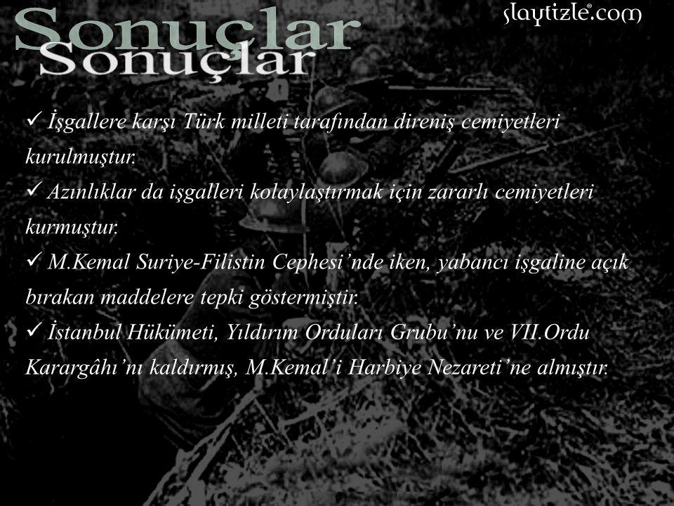 Sonuçlar İşgallere karşı Türk milleti tarafından direniş cemiyetleri kurulmuştur.