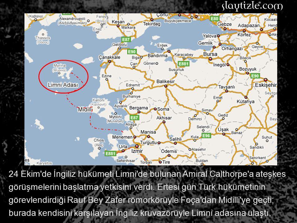 24 Ekim de İngiliz hükümeti Limni de bulunan Amiral Calthorpe a ateşkes görüşmelerini başlatma yetkisini verdi.