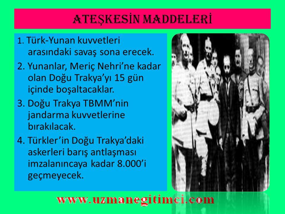 ATEŞKESİN MADDELERİ 1. Türk-Yunan kuvvetleri arasındaki savaş sona erecek.