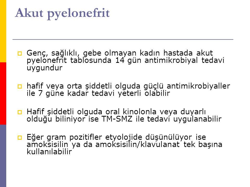 Akut pyelonefrit Genç, sağlıklı, gebe olmayan kadın hastada akut pyelonefrit tablosunda 14 gün antimikrobiyal tedavi uygundur.
