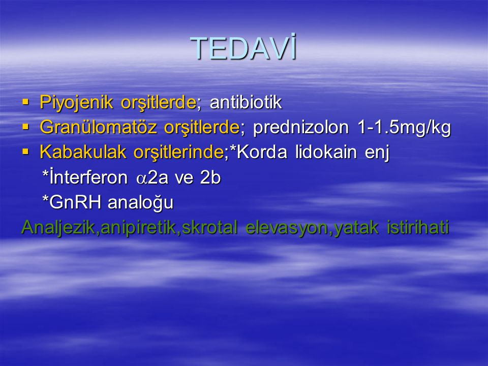 TEDAVİ Piyojenik orşitlerde; antibiotik