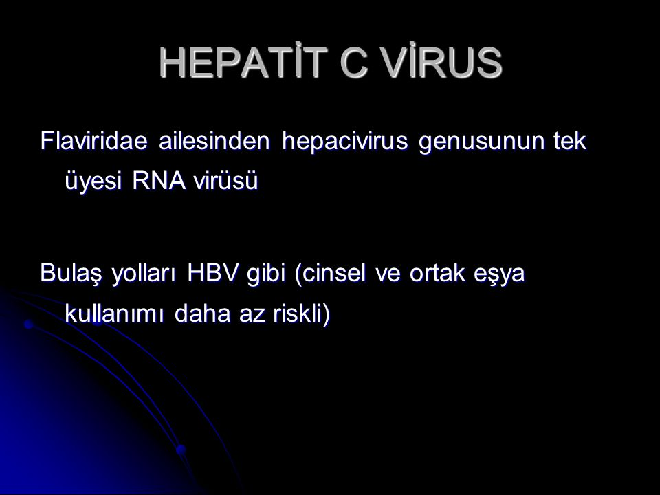 HEPATİT C VİRUS Flaviridae ailesinden hepacivirus genusunun tek üyesi RNA virüsü.