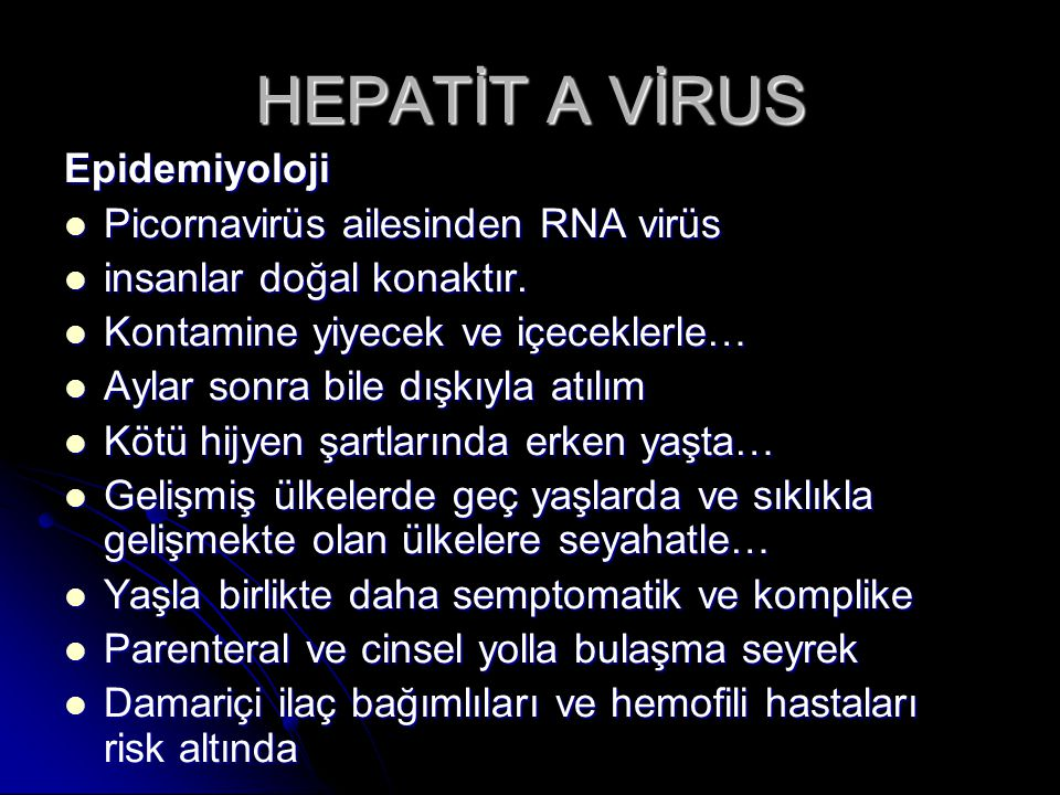 HEPATİT A VİRUS Epidemiyoloji Picornavirüs ailesinden RNA virüs