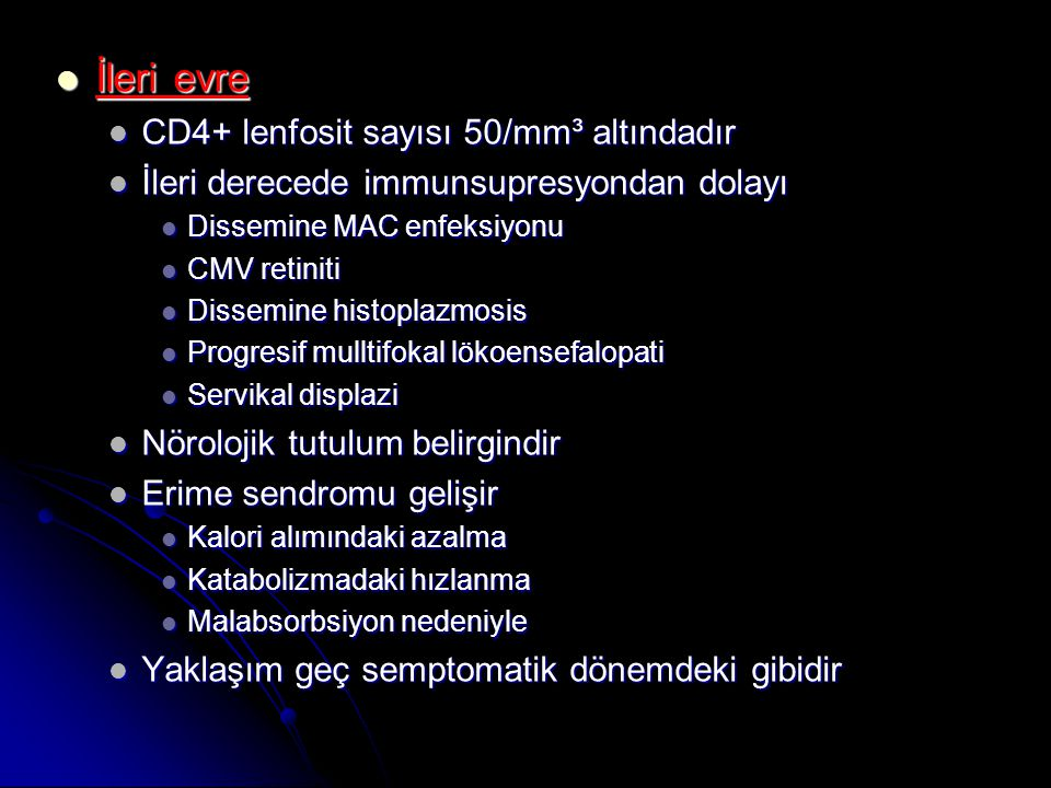 İleri evre CD4+ lenfosit sayısı 50/mm³ altındadır