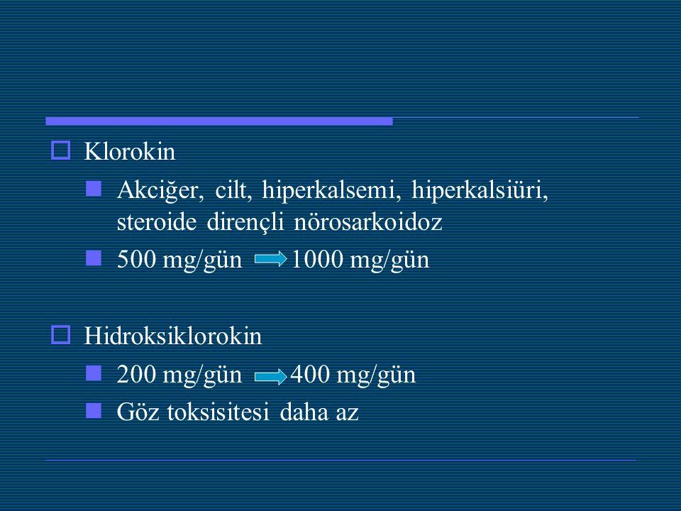 Klorokin Akciğer, cilt, hiperkalsemi, hiperkalsiüri, steroide dirençli nörosarkoidoz. 500 mg/gün 1000 mg/gün.