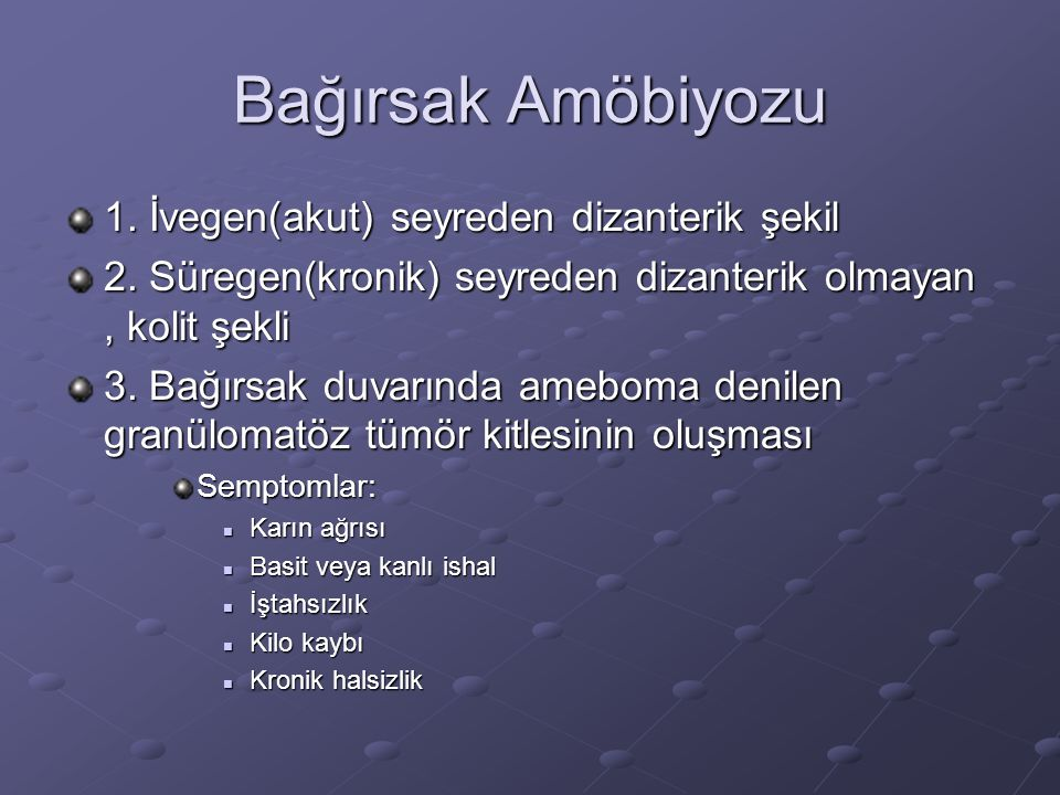 Bağırsak Amöbiyozu 1. İvegen(akut) seyreden dizanterik şekil