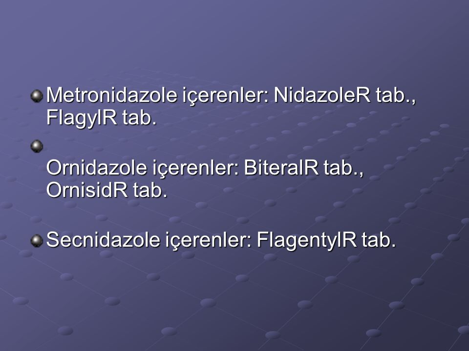 Metronidazole içerenler: NidazoleR tab., FlagylR tab.