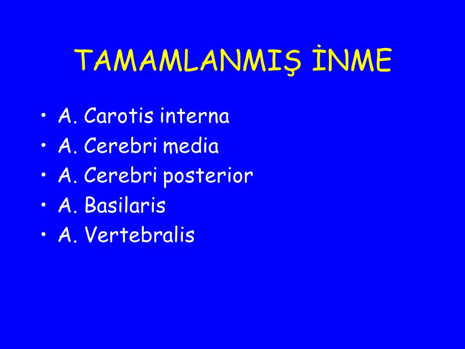 TAMAMLANMIŞ İNME A. Carotis interna A. Cerebri media