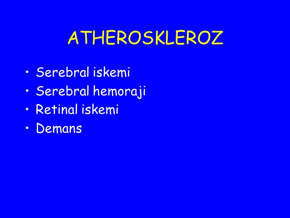 ATHEROSKLEROZ Serebral iskemi Serebral hemoraji Retinal iskemi Demans