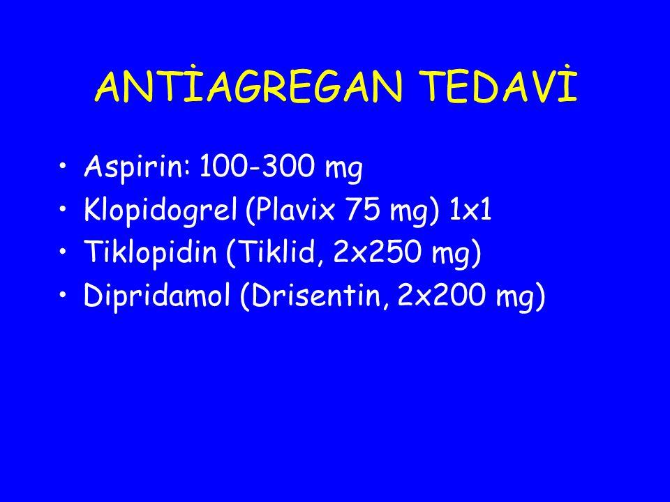 ANTİAGREGAN TEDAVİ Aspirin: 100-300 mg Klopidogrel (Plavix 75 mg) 1x1
