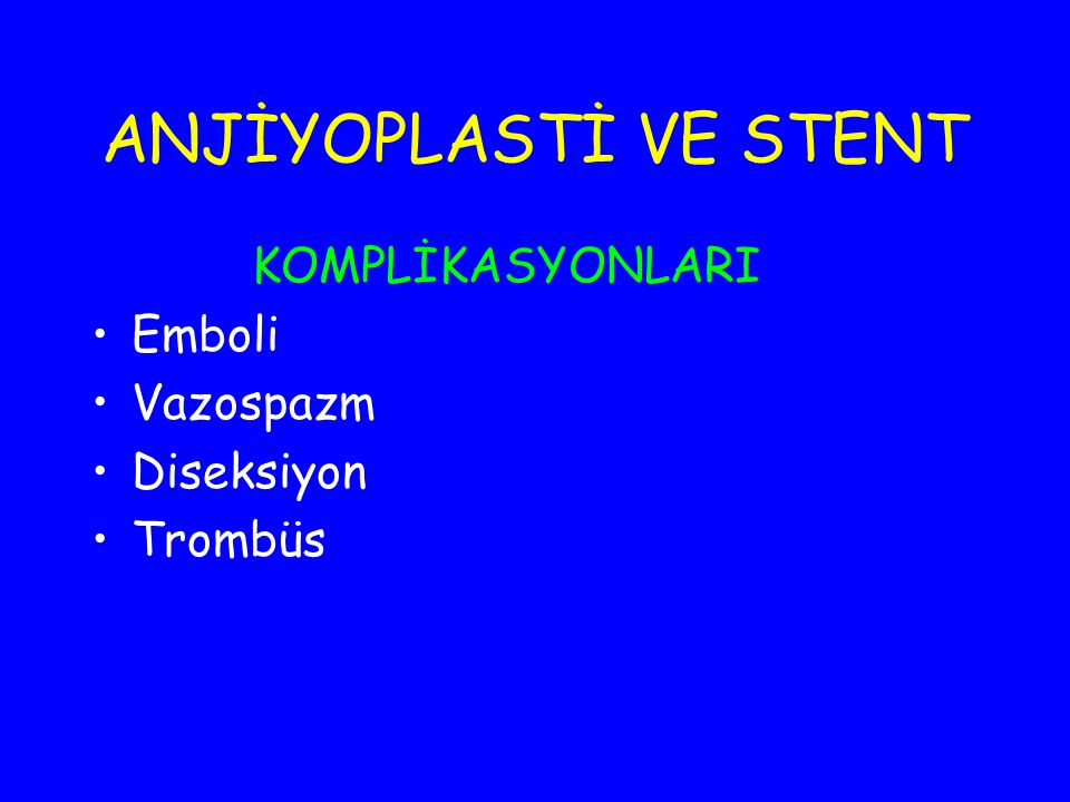 ANJİYOPLASTİ VE STENT KOMPLİKASYONLARI Emboli Vazospazm Diseksiyon