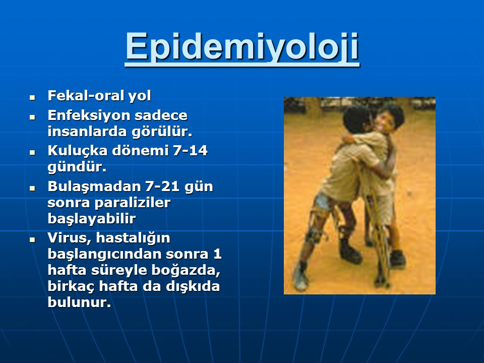Epidemiyoloji Fekal-oral yol Enfeksiyon sadece insanlarda görülür.