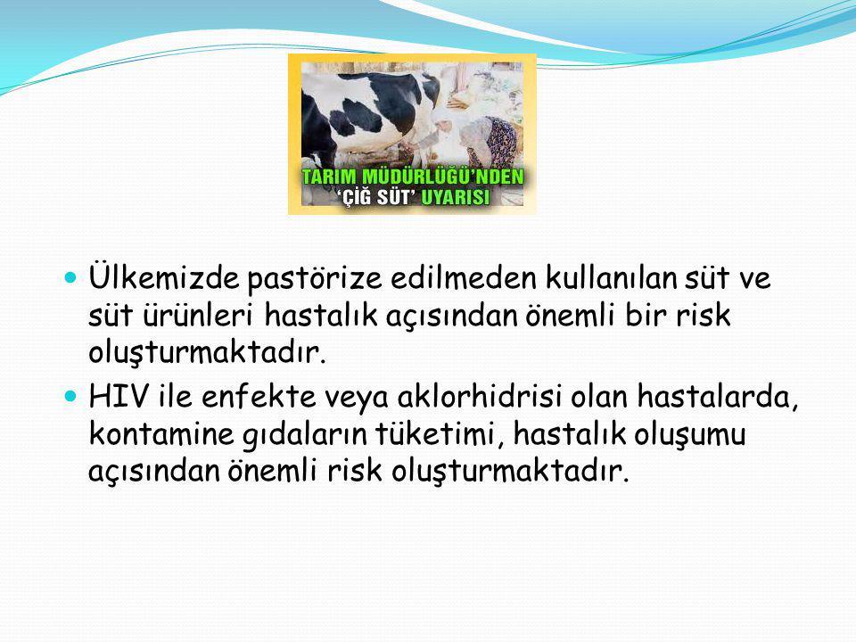 Ülkemizde pastörize edilmeden kullanılan süt ve süt ürünleri hastalık açısından önemli bir risk oluşturmaktadır.