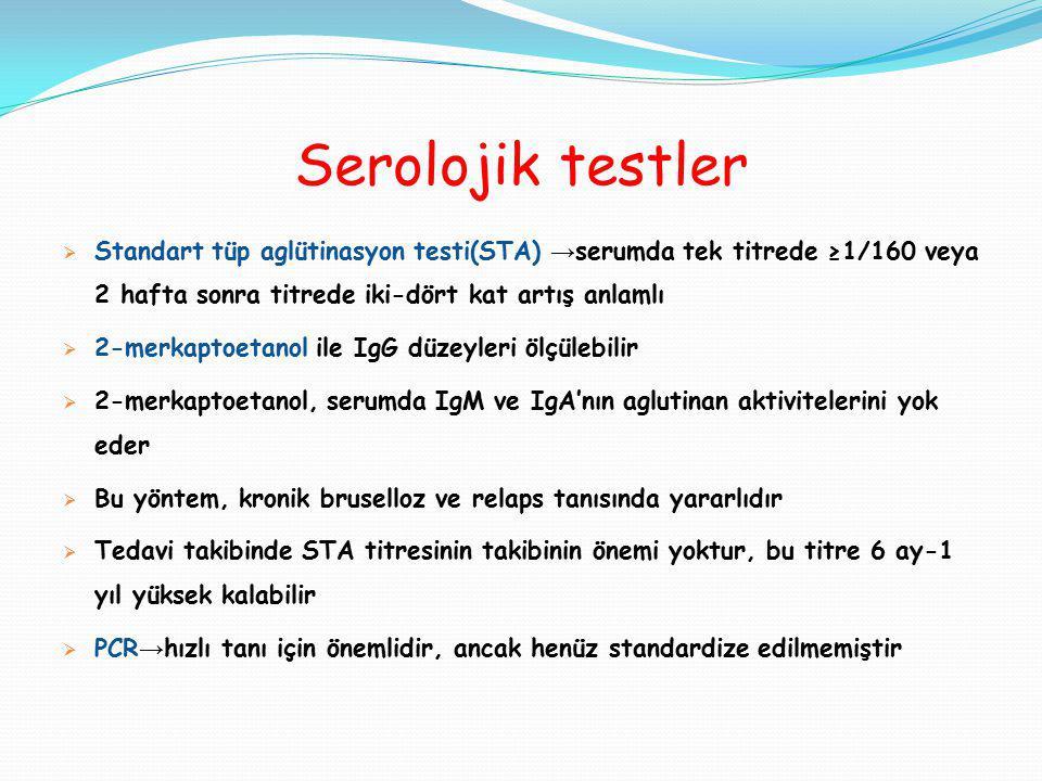 Serolojik testler Standart tüp aglütinasyon testi(STA) →serumda tek titrede ≥1/160 veya 2 hafta sonra titrede iki-dört kat artış anlamlı.