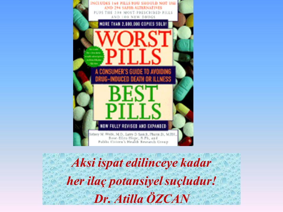 Aksi ispat edilinceye kadar her ilaç potansiyel suçludur!