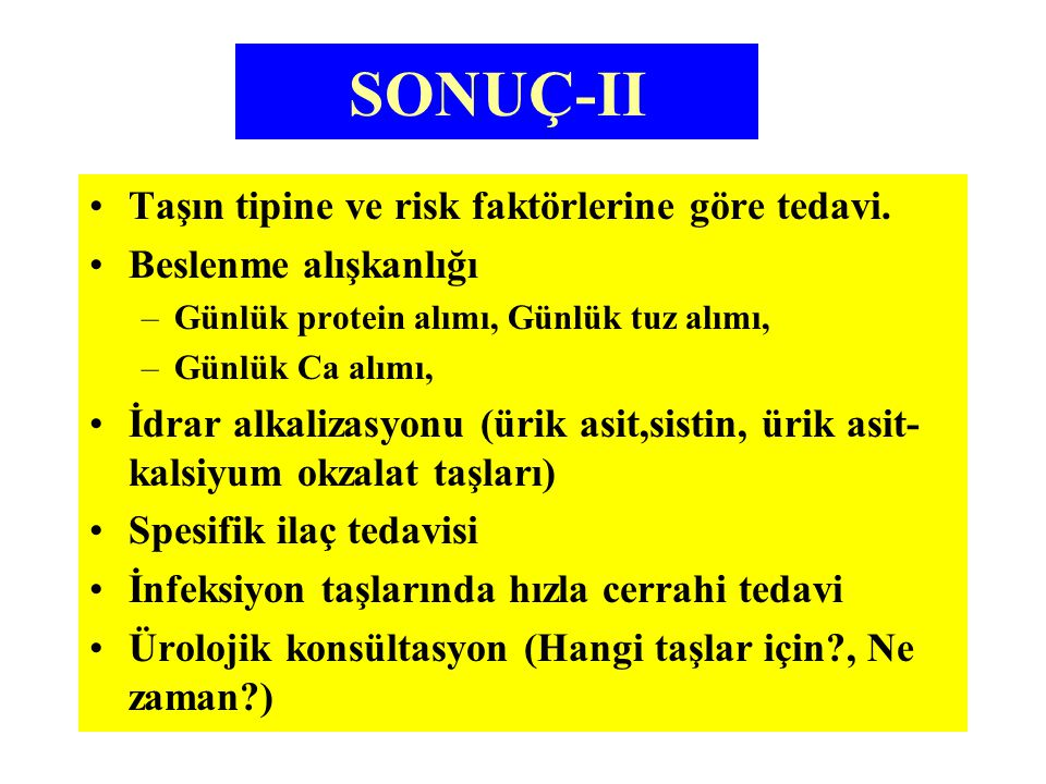 SONUÇ-II Taşın tipine ve risk faktörlerine göre tedavi.