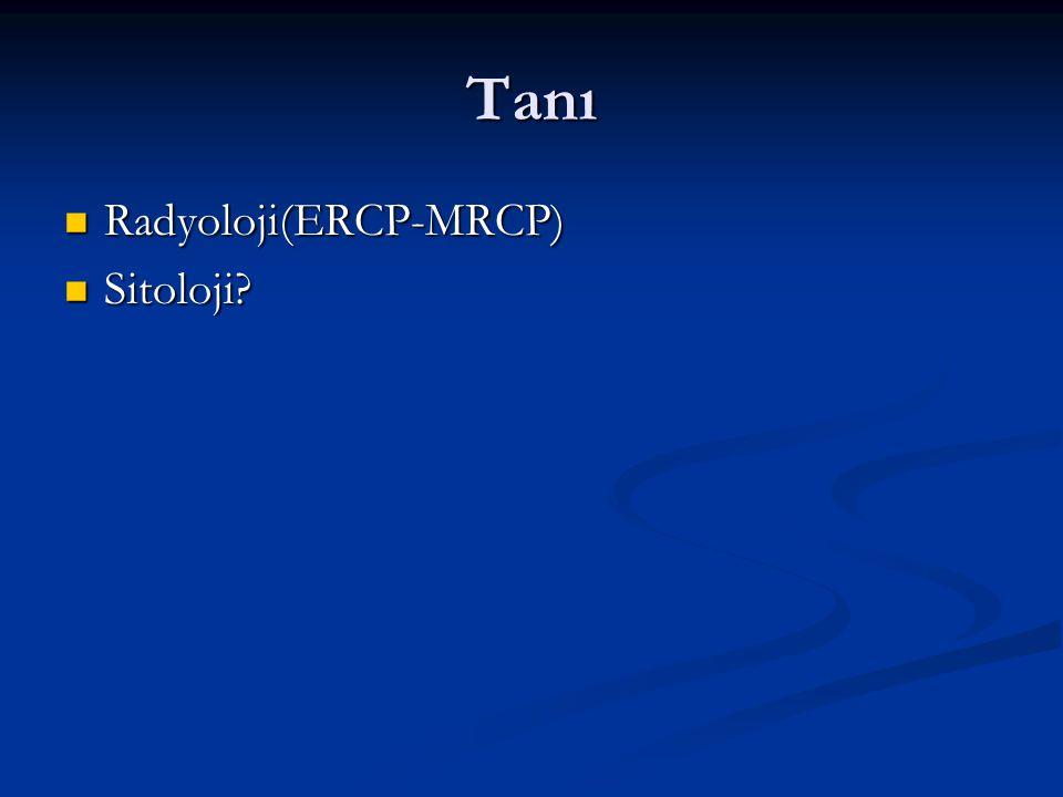 Tanı Radyoloji(ERCP-MRCP) Sitoloji