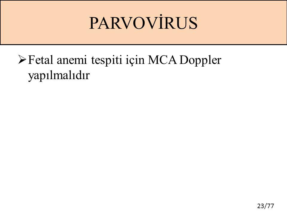 PARVOVİRUS Fetal anemi tespiti için MCA Doppler yapılmalıdır