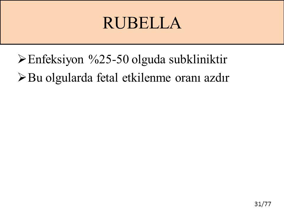 RUBELLA Enfeksiyon %25-50 olguda subkliniktir