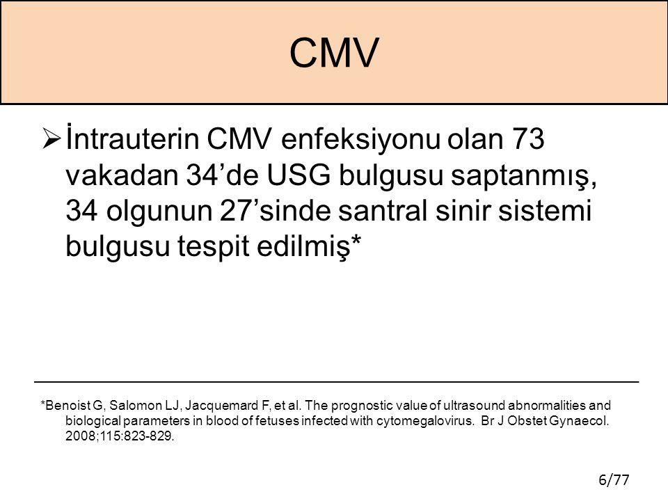 CMV İntrauterin CMV enfeksiyonu olan 73 vakadan 34'de USG bulgusu saptanmış, 34 olgunun 27'sinde santral sinir sistemi bulgusu tespit edilmiş*