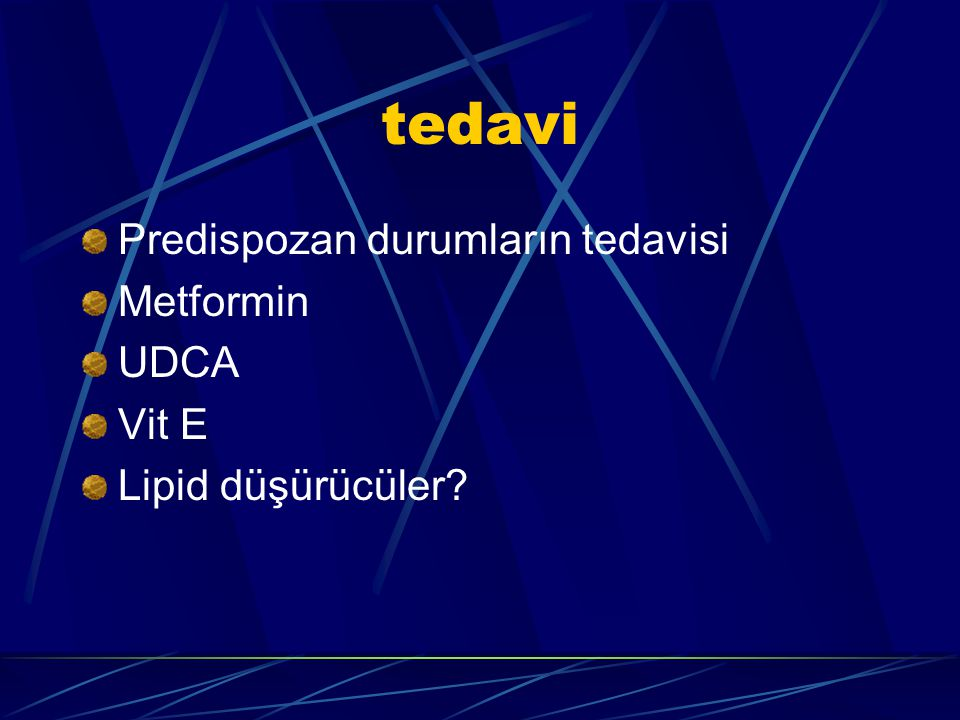 tedavi Predispozan durumların tedavisi Metformin UDCA Vit E