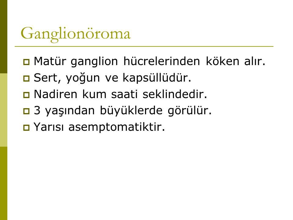 Ganglionöroma Matür ganglion hücrelerinden köken alır.