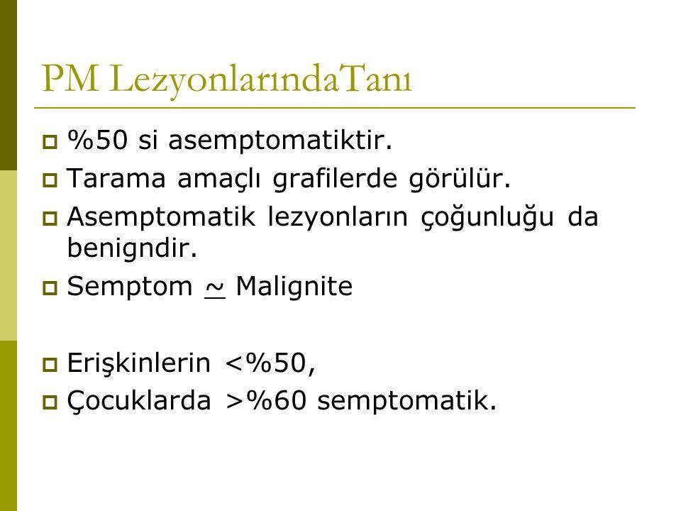 PM LezyonlarındaTanı %50 si asemptomatiktir.