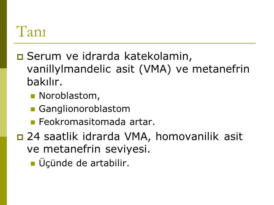 Tanı Serum ve idrarda katekolamin, vanillylmandelic asit (VMA) ve metanefrin bakılır. Noroblastom,
