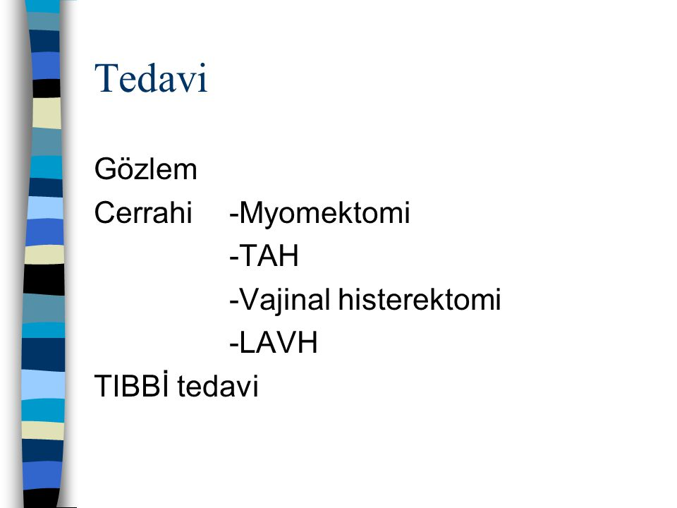 Tedavi Gözlem Cerrahi -Myomektomi -TAH -Vajinal histerektomi -LAVH