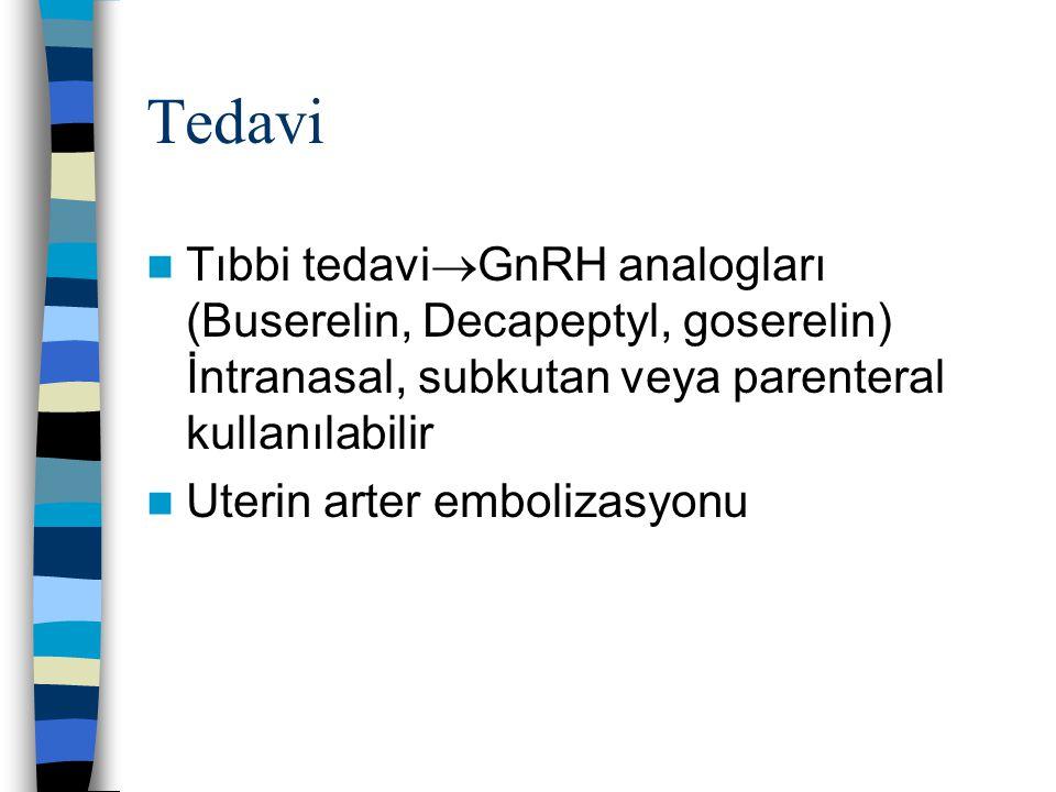 Tedavi Tıbbi tedaviGnRH analogları (Buserelin, Decapeptyl, goserelin) İntranasal, subkutan veya parenteral kullanılabilir.