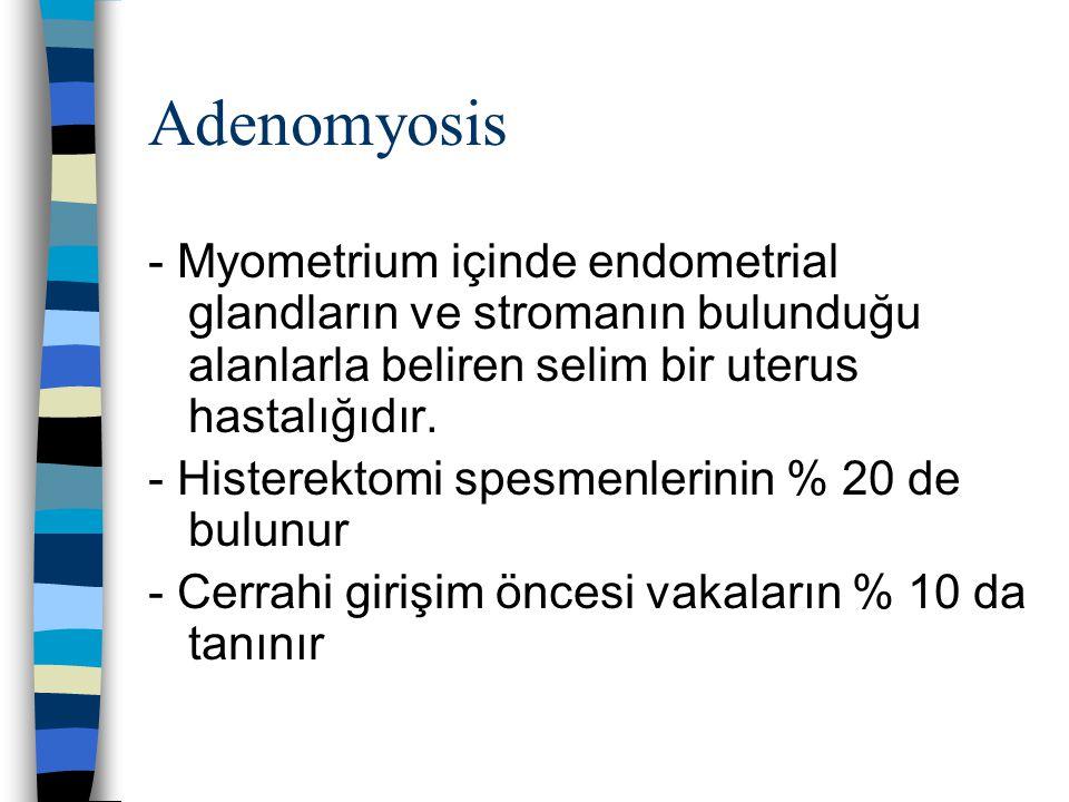 Adenomyosis - Myometrium içinde endometrial glandların ve stromanın bulunduğu alanlarla beliren selim bir uterus hastalığıdır.