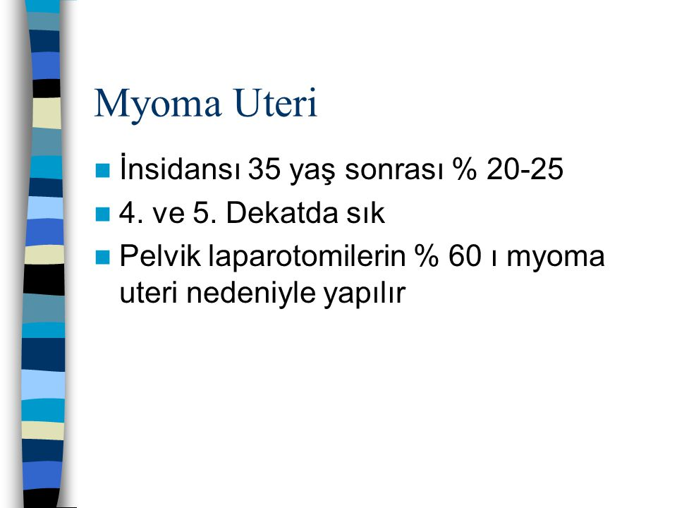 Myoma Uteri İnsidansı 35 yaş sonrası % 20-25 4. ve 5. Dekatda sık
