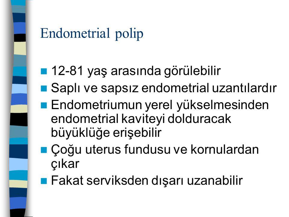 Endometrial polip 12-81 yaş arasında görülebilir