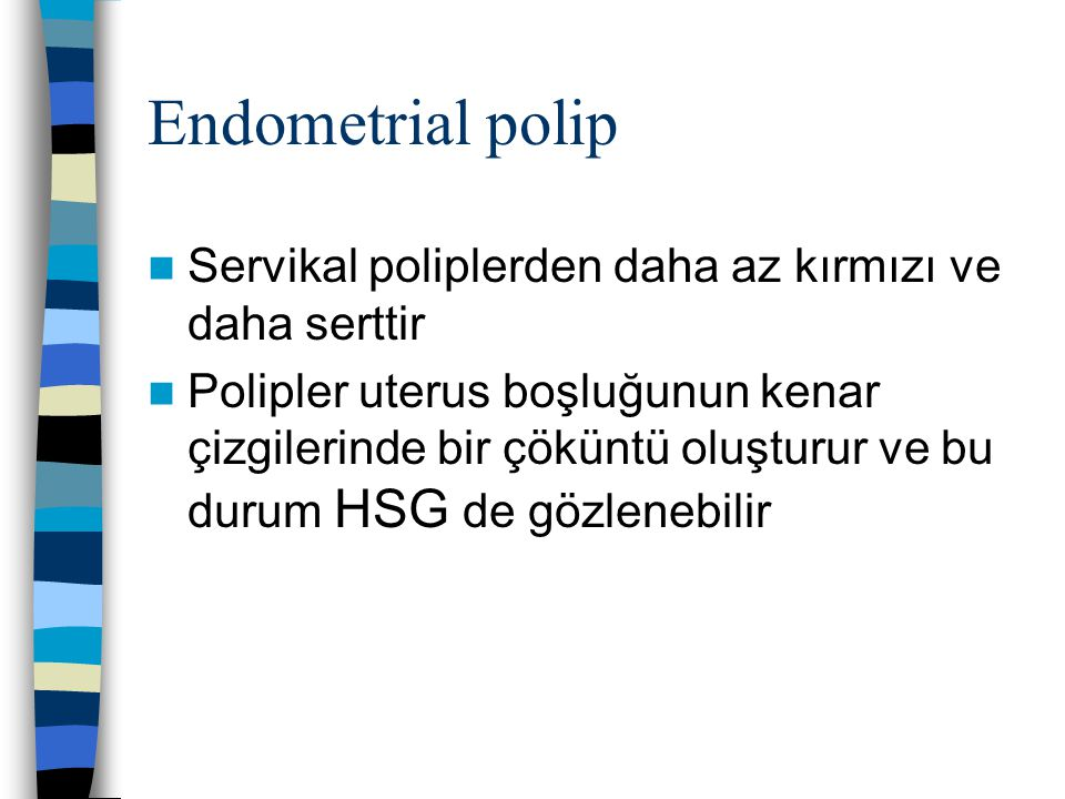 Endometrial polip Servikal poliplerden daha az kırmızı ve daha serttir