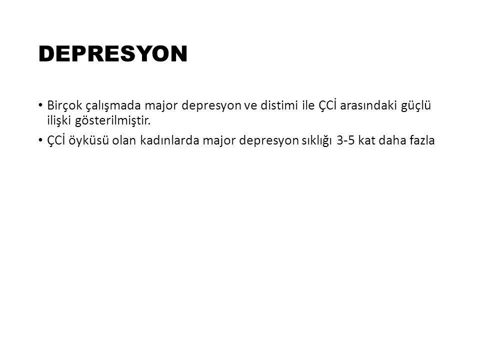 DEPRESYON Birçok çalışmada major depresyon ve distimi ile ÇCİ arasındaki güçlü ilişki gösterilmiştir.